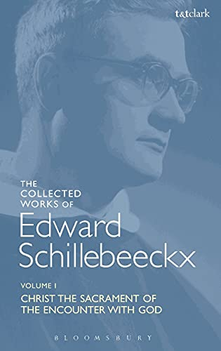 9780567417237: The Collected Works of Edward Schillebeeckx Volume 1: Christ the Sacrament of the Encounter with God (Edward Schillebeeckx Collected Works)