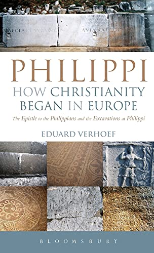 9780567421166: Philippi: How Christianity Began in Europe: The Epistle to the Philippians and the Excavations at Philippi