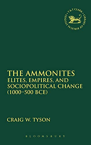 The Ammonites: Elites, Empires, and Sociopolitical Change (1000-500 BCE) (The Library of Hebrew ...
