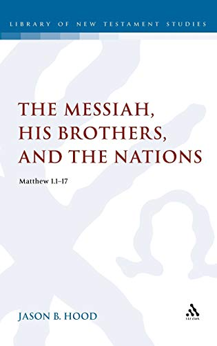 9780567432285: The Messiah, His Brothers, and the Nations: (Matthew 1.1-17) (The Library of New Testament Studies)