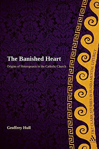 9780567442208: Banished Heart (T&T Clark Studies in Fundamental Liturgy)