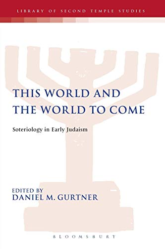 9780567446923: This World and the World to Come: Soteriology in Early Judaism (The Library of Second Temple Studies)