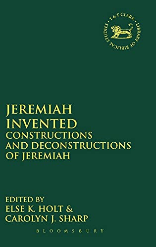 9780567448514: Jeremiah Invented: Constructions and Deconstructions of Jeremiah (The Library of Hebrew Bible/Old Testament Studies)