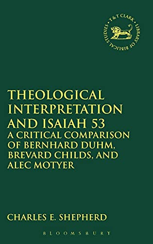 Theological Interpretation and Isaiah 53: A Critical Comparison of Bernhard Duhm, Brevard Childs, ...