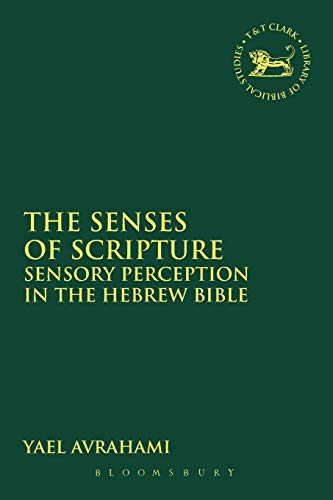 9780567460912: The Senses of Scripture: Sensory Perception in the Hebrew Bible (The Library of Hebrew Bible/Old Testament Studies)