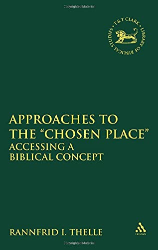 Approaches to the 'Chosen Place' : Accessing a Biblical Concept: Thelle, Rannfrid Irene