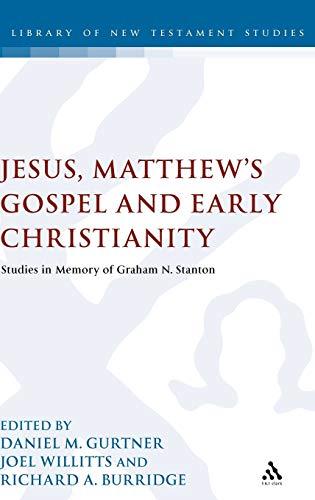 Jesus, Matthew's Gospel and Early Christianity: Studies in Memory of Graham N. Stanton (The ...