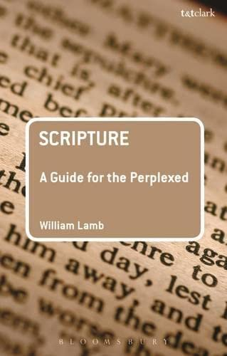 Scripture: A Guide for the Perplexed (Paperback): William R. S.