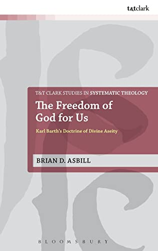 The Freedom of God for Us: Karl Barth s Doctrine of Divine Aseity (Hardback): Brian D. Asbill