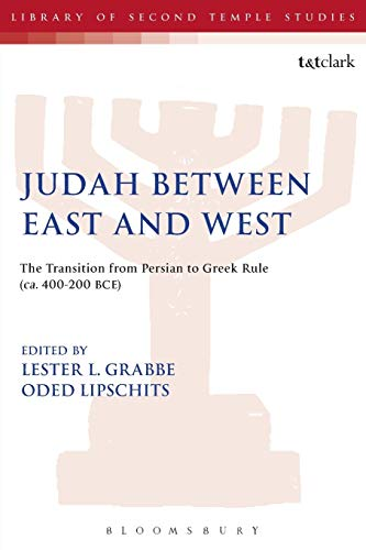 Judah Between East and West: The Transition from Persian to Greek Rule (ca. 400-200 BCE) (The ...