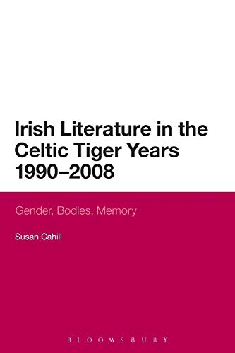 9780567533821: Irish Literature in the Celtic Tiger Years 1990 to 2008: Gender, Bodies, Memory (Continuum Literary Studies)