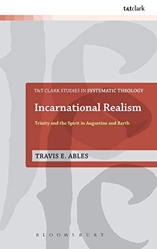 9780567536051: Incarnational Realism: Trinity and the Spirit in Augustine and Barth (T&T Clark Studies in Systematic Theology)