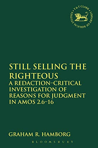9780567542205: Still Selling the Righteous: A Redaction-critical Investigation of Reasons for Judgment in Amos 2.6-16 (The Library of Hebrew Bible/Old Testament Studies)