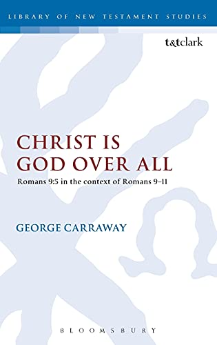 Christ is God Over All: Romans 9:5 in the context of Romans 9-11 (Library of New Testament Studies)...