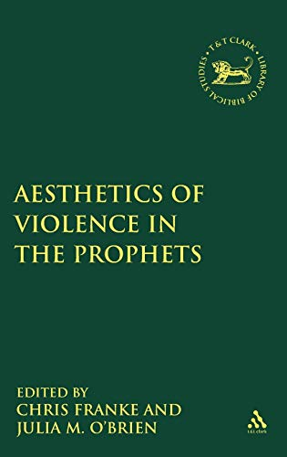 9780567548115: The Aesthetics of Violence in the Prophets (The Library of Hebrew Bible/Old Testament Studies)