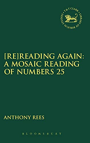 Re]Reading Again: A Mosaic Reading of Numbers 25 (The Library of Hebrew Bible/Old Testamen): ...