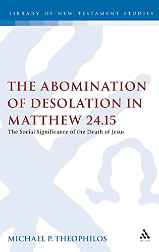 9780567554680: The Abomination of Desolation in Matthew 24.15 (The Library of New Testament Studies)