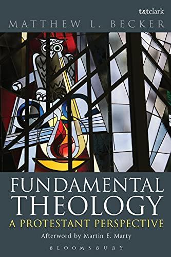 FUNDAMENTAL THEOLOGY A LUTHERAN PE: BECKER MATTHEW L