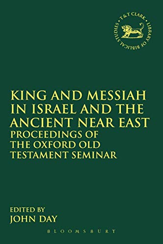 9780567574343: King and Messiah in Israel and the Ancient Near East: Proceedings of the Oxford Old Testament Seminar