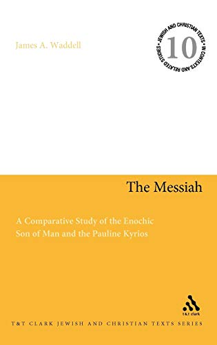 9780567580320: The Messiah: A Comparative Study of the Enochic Son of Man and the Pauline Kyrios (Jewish and Christian Text)