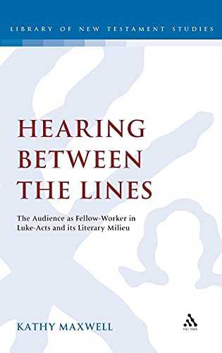 Hearing Between the Lines: The Audience as Fellow-Worker in Luke-Acts and its Literary Milieu (The ...