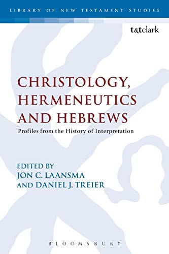 Christology, Hermeneutics, and Hebrews: Profiles from the History of Interpretation (The Library of...