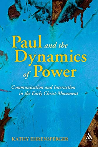 9780567614940: Paul and the Dynamics of Power: Communication and Interaction in the Early Christ-Movement (The Library of New Testament Studies)