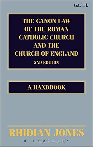 The Canon Law of the Roman Catholic Church and the Church of England: A Handbook: Jones, Rhidian