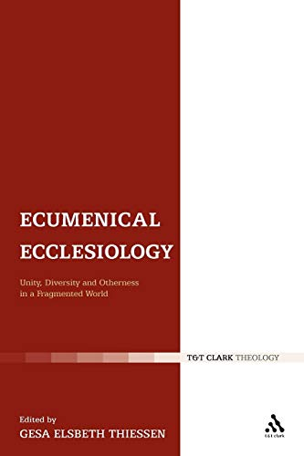 Ecumenical Ecclesiology: Unity, Diversity and Otherness in a Fragmented World (Ecclesiological ...