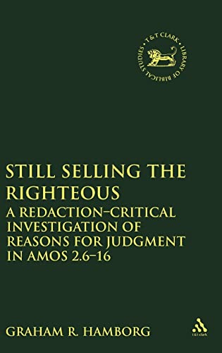 9780567625632: Still Selling the Righteous: A Redaction-critical Investigation of Reasons for Judgment in Amos 2.6-16 (The Library of Hebrew Bible/Old Testament Studies)