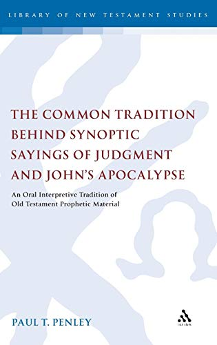 9780567627650: The Common Tradition Behind Synoptic Sayings of Judgment and Johna S Apocalypse: An Oral Interpretive Tradition of Old Testament Prophetic Material: 424 (The Library of New Testament Studies)