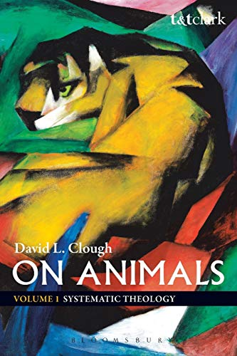 On Animals: Volume I: Systematic Theology (Volume 1): Clough, David L.