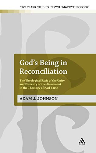 9780567638335: God's Being in Reconciliation: The Theological Basis of the Unity and Diversity of the Atonement in the Theology of Karl Barth (T&T Clark Studies in Systematic Theology)