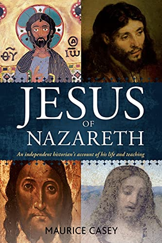 Jesus of Nazareth: An Independent Historian's Account: Casey, Maurice