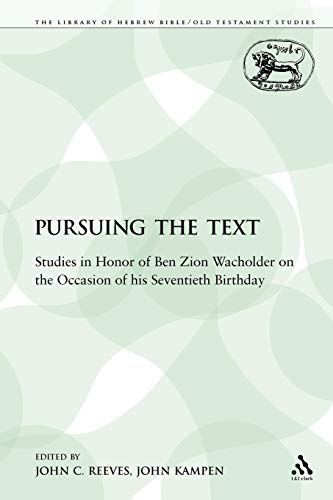 Pursuing the Text: Studies in Honor of Ben Zion Wacholder on the Occasion of His Seventieth ...