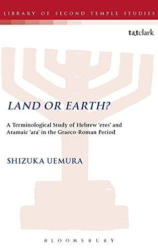 Land or Earth?: A Terminological Study of Hebrew 'eres' and Aramaic 'ara' in the ...