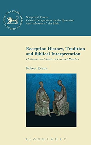 9780567655400: Reception History, Tradition and Biblical Interpretation: Gadamer and Jauss in Current Practice