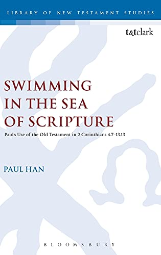9780567655417: Swimming in the Sea of Scripture: Paul's Use of the Old Testament in 2 Corinthians 4:7–13:13 (The Library of New Testament Studies)