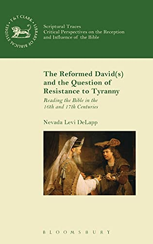 9780567655486: The Reformed David(s) and the Question of Resistance to Tyranny: Reading the Bible in the 16th and 17th Centuries (The Library of Hebrew Bible/Old Testament Studies)