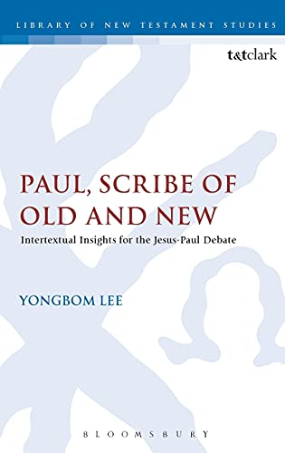 9780567656810: Paul, Scribe of Old and New: Intertextual Insights for the Jesus-Paul Debate (The Library of New Testament Studies)