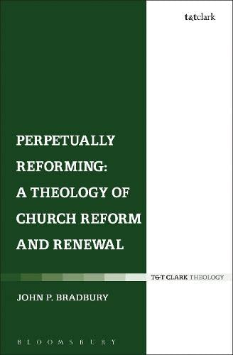 Perpetually Reforming: A Theology of Church Reform and Renewal (Ecclesiological Investigations): ...