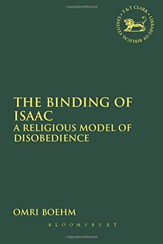 9780567656933: The Binding of Isaac: A Religious Model of Disobedience (The Library of Hebrew Bible/Old Testament Studies)