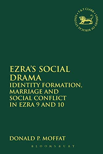 Ezra's Social Drama: Identity Formation, Marriage and Social Conflict in Ezra 9 and 10 (The ...