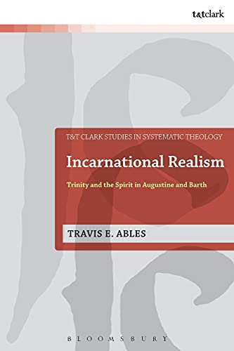 9780567659774: Incarnational Realism: Trinity and the Spirit in Augustine and Barth (T&t Clark Studies in Systematic Theology)