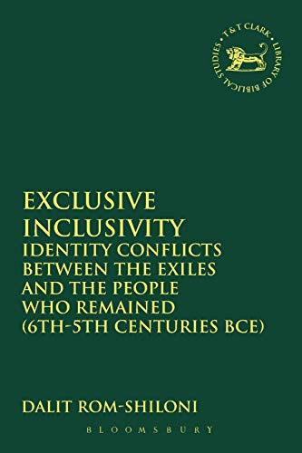 9780567661500: Exclusive Inclusivity: Identity Conflicts Between the Exiles and the People Who Remained (6th-5th Centuries Bce)