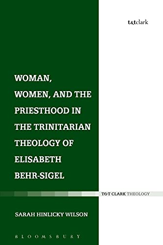 9780567662491: Woman, Women, and the Priesthood in the Trinitarian Theology of Elisabeth Behr-Sigel