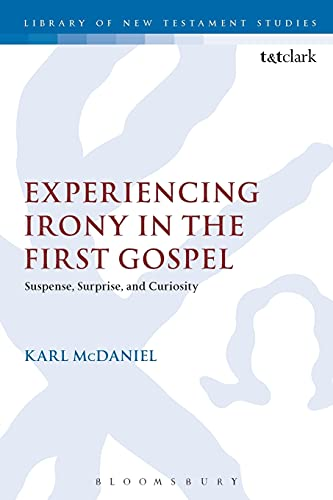 9780567662538: Experiencing Irony in the First Gospel: Suspense, Surprise and Curiosity (The Library of New Testament Studies)