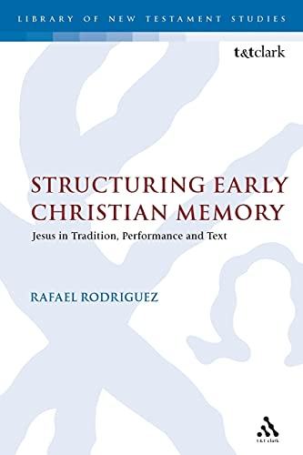 9780567663085: Structuring Early Christian Memory: Jesus in Tradition, Performance and Text