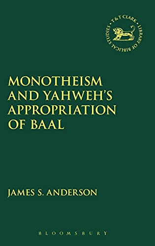 9780567663948: Monotheism and Yahweh's Appropriation of Baal (The Library of Hebrew Bible/Old Testament Studies)
