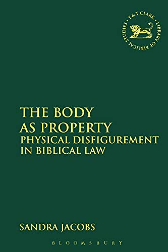 9780567665133: The Body as Property: Physical Disfigurement in Biblical Law (The Library of Hebrew Bible/Old Testament Studies)